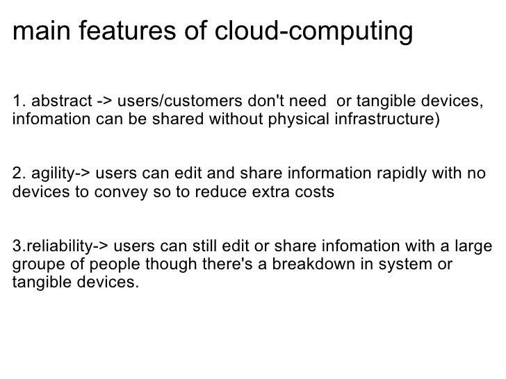 main features of cloud-computing <ul><li>1. abstract -> users/customers don't need or tangible devices, infomation can be...