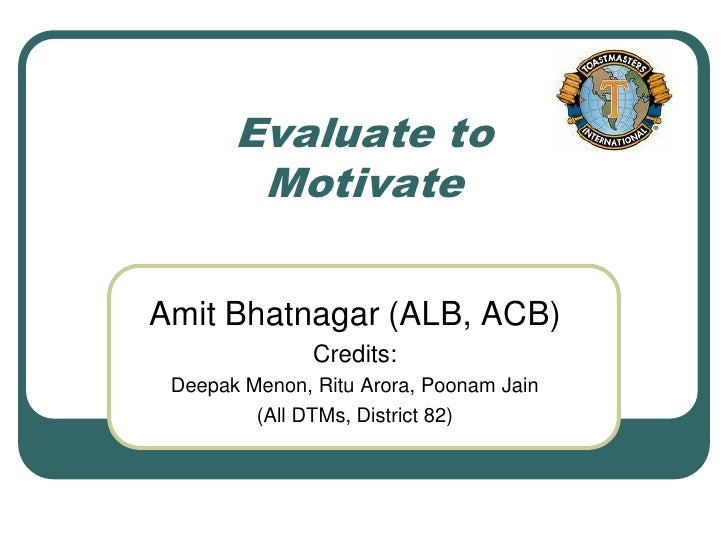 Evaluate to         Motivate  Amit Bhatnagar (ALB, ACB)                Credits:  Deepak Menon, Ritu Arora, Poonam Jain    ...