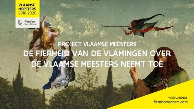 PROJECT VLAAMSE MEESTERS DE FIERHEID VAN DE VLAMINGEN OVER DE VLAAMSE MEESTERS NEEMT TOE VISITFLANDERS flemishmasters.com