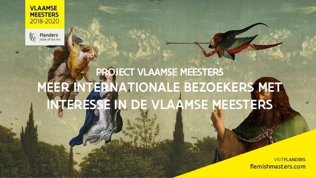 PROJECT VLAAMSE MEESTERS MEER INTERNATIONALE BEZOEKERS MET INTERESSE IN DE VLAAMSE MEESTERS VISITFLANDERS flemishmasters.c...