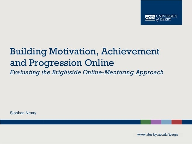 Building Motivation, Achievement and Progression Online Evaluating the Brightside Online-Mentoring Approach Siobhan Neary ...