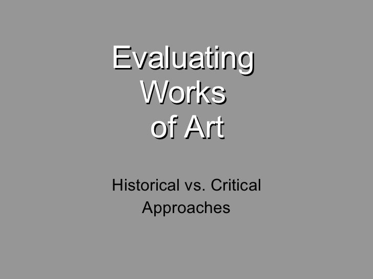 Evaluating  Works  of Art Historical vs. Critical Approaches