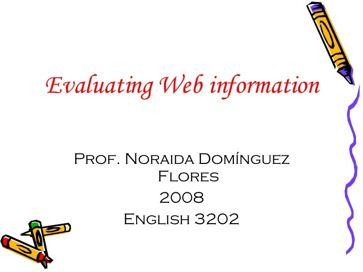 Evaluating Web information Prof. Noraida Domínguez Flores 2008 English 3202