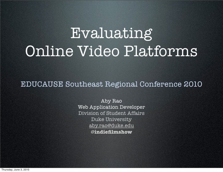 Evaluating                   Online Video Platforms                EDUCAUSE Southeast Regional Conference 2010            ...