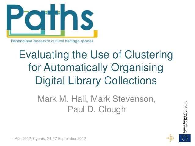 Evaluating the Use of Clustering    for Automatically Organising      Digital Library Collections             Mark M. Hall...