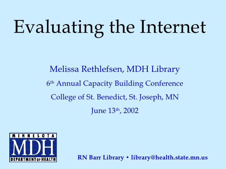 Evaluating the Internet Melissa Rethlefsen, MDH Library 6 th  Annual Capacity Building Conference College of St. Benedict,...