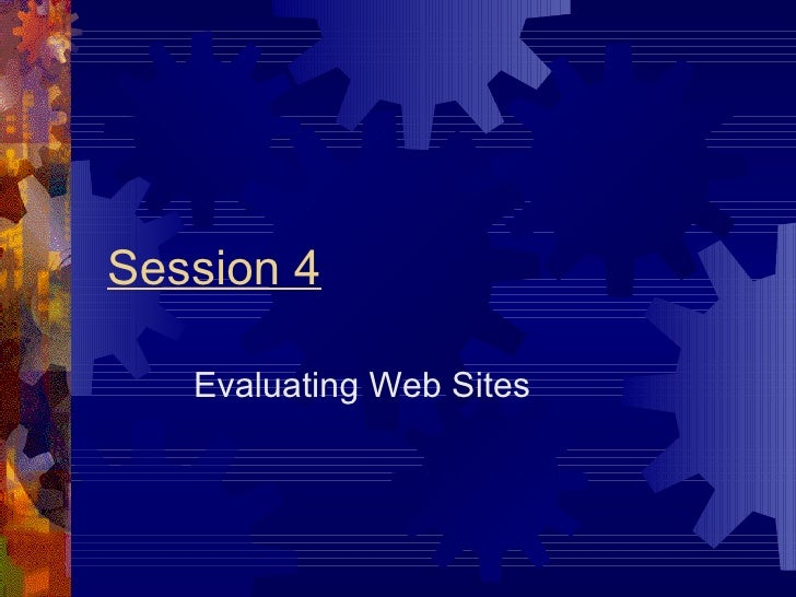 Session 4 Evaluating Web Sites