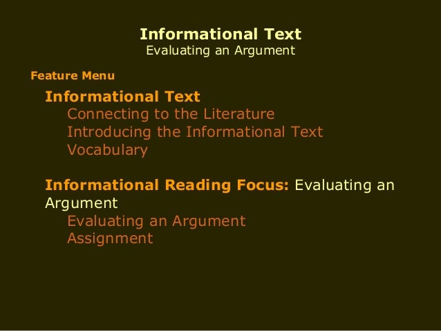 Informational Text Evaluating an Argument  Feature Menu  Informational Text Connecting to the Literature Introducing the I...