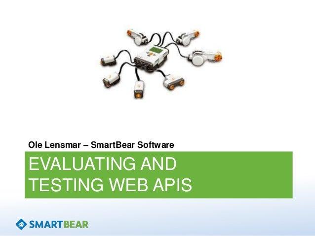EVALUATING AND TESTING WEB APIS Ole Lensmar – SmartBear Software