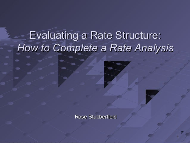 11 Evaluating a Rate Structure:Evaluating a Rate Structure: How to Complete a Rate AnalysisHow to Complete a Rate Analysis...