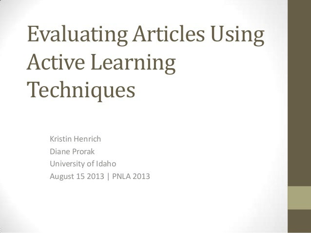 Evaluating Articles Using Active Learning Techniques Kristin Henrich Diane Prorak University of Idaho August 15 2013   PNL...