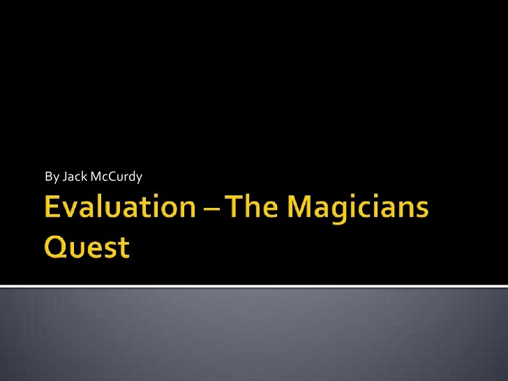 Evaluation – The Magicians Quest<br />By Jack McCurdy<br />