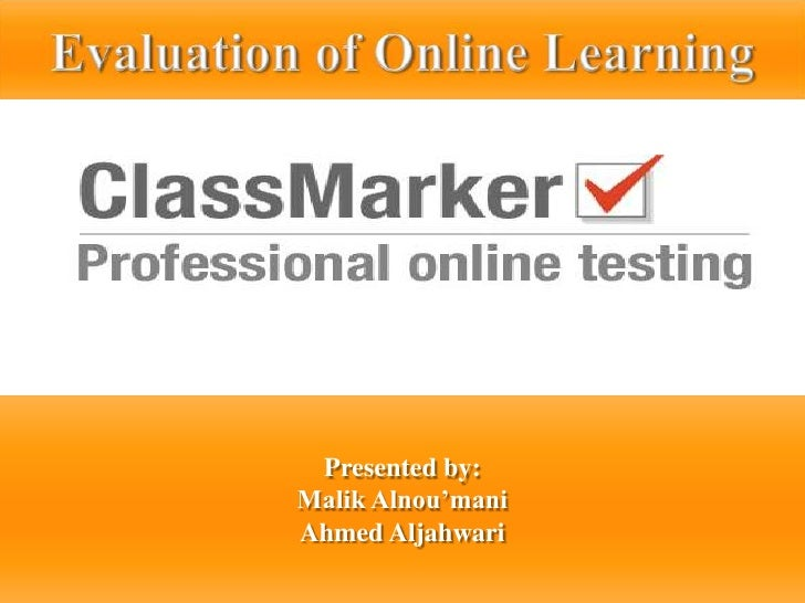 Evaluation of Online Learning<br />Presented by:<br />Malik Alnou'mani<br />Ahmed Aljahwari<br />