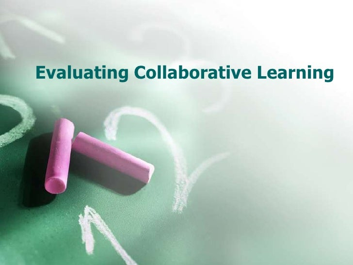 Evaluating Collaborative Learning