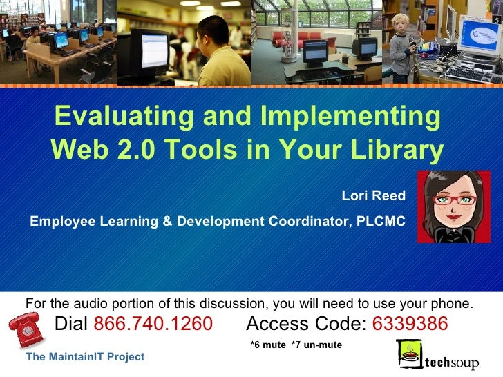 Evaluating and Implementing Web 2.0 Tools in Your Library Lori Reed Employee Learning & Development Coordinator, PLCMC For...