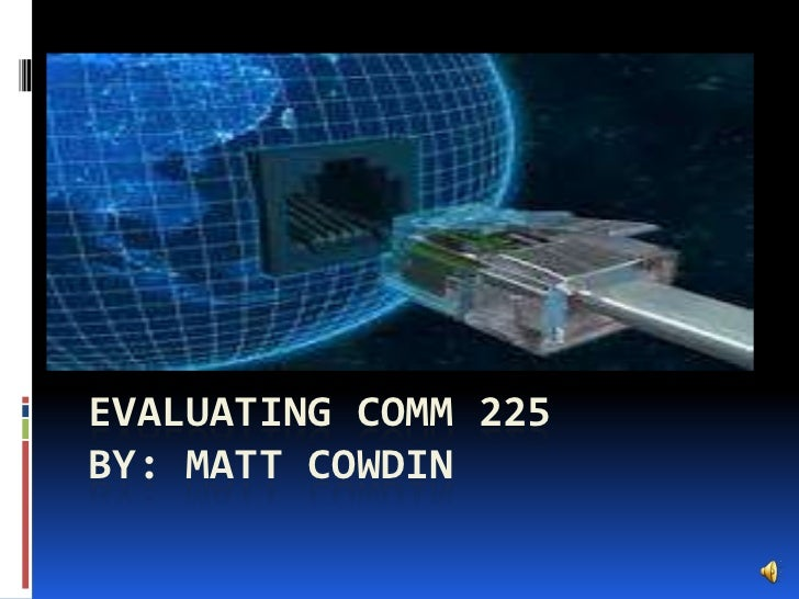 EVALUATING COMM 225BY: MATT COWDIN
