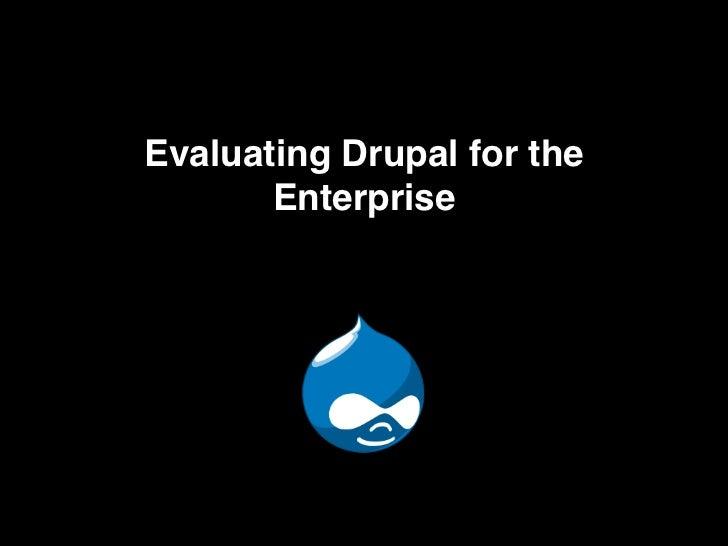 Evaluating Drupal for the       Enterprise
