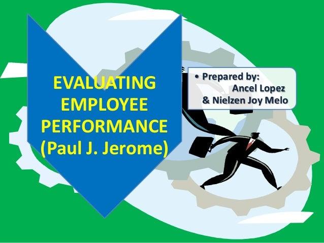 • Prepared by:  EVALUATING               Ancel Lopez                     & Nielzen Joy Melo   EMPLOYEEPERFORMANCE(Paul J. ...