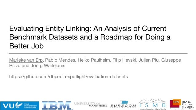 Evaluating Entity Linking: An Analysis of Current Benchmark Datasets and a Roadmap for Doing a Better Job Marieke van Erp,...