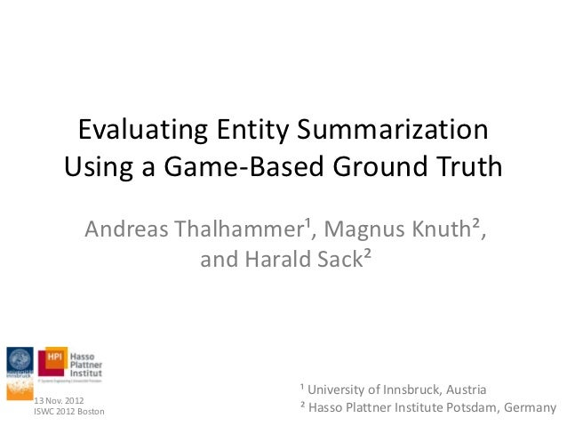 Evaluating Entity Summarization      Using a Game-Based Ground Truth           Andreas Thalhammer¹, Magnus Knuth²,        ...