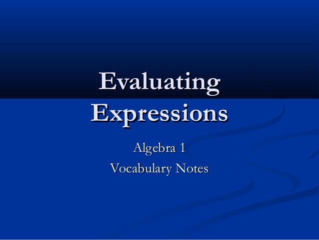 EvaluatingEvaluating ExpressionsExpressions Algebra 1Algebra 1 Vocabulary NotesVocabulary Notes