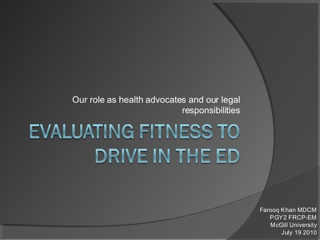 Our role as health advocates and our legal responsibilities Farooq Khan MDCM PGY2 FRCP-EM McGill University July 19 2010