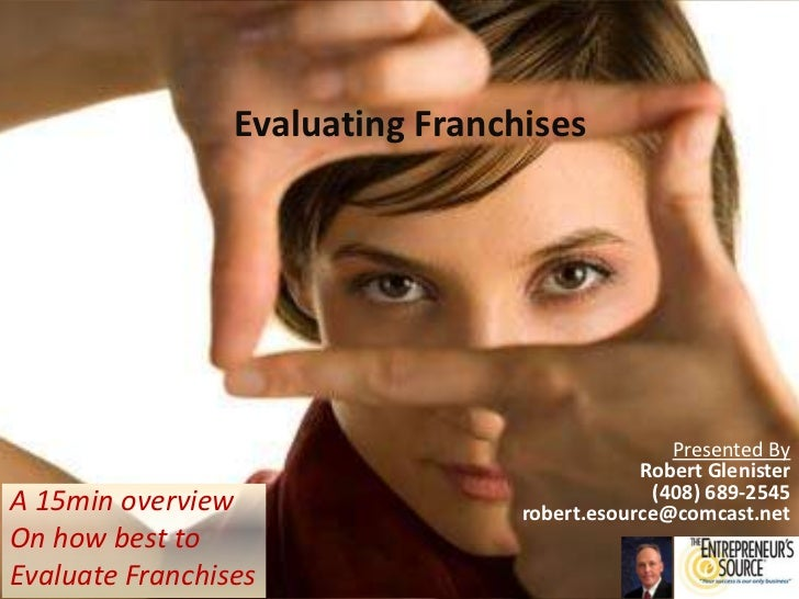 Evaluating Franchises<br />Presented By<br />Robert Glenister<br />(408) 689-2545<br />robert.esource@comcast.net<br />A 1...