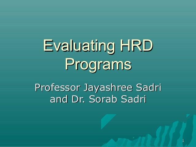 11Evaluating HRDEvaluating HRDProgramsProgramsProfessor Jayashree SadriProfessor Jayashree Sadriand Dr. Sorab Sadriand Dr....