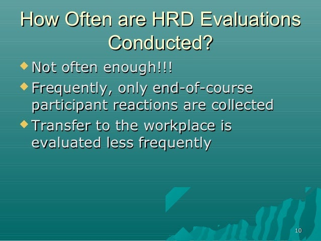 1010How Often are HRD EvaluationsHow Often are HRD EvaluationsConducted?Conducted? Not often enough!!!Not often enough!!!...