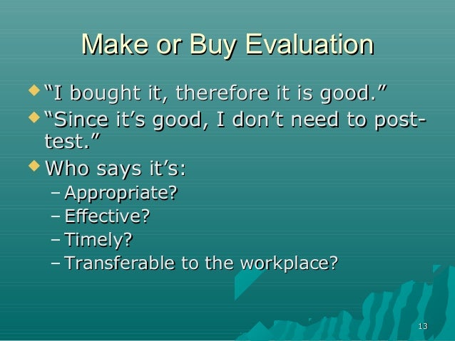 """1313Make or Buy EvaluationMake or Buy Evaluation """"""""I bought it, therefore it is good.""""I bought it, therefore it is good.""""..."""