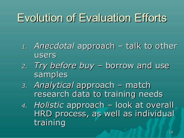 1414Evolution of Evaluation EffortsEvolution of Evaluation Efforts1.1. AnecdotalAnecdotal approachapproach –– talk to othe...