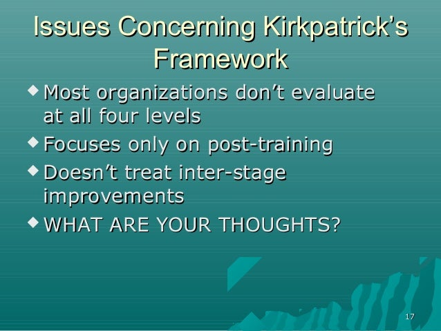 1717Issues Concerning Kirkpatrick'sIssues Concerning Kirkpatrick'sFrameworkFramework Most organizations don't evaluateMos...