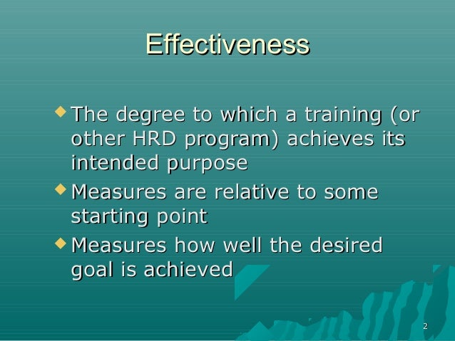 22EffectivenessEffectiveness The degree to which a training (orThe degree to which a training (orother HRD program) achie...