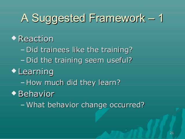 2121A Suggested Framework – 1A Suggested Framework – 1 ReactionReaction– Did trainees like the training?Did trainees like...