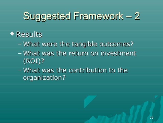 2222Suggested Framework – 2Suggested Framework – 2 ResultsResults– What were the tangible outcomes?What were the tangible...