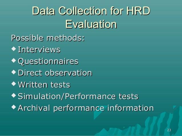 2323Data Collection for HRDData Collection for HRDEvaluationEvaluationPossible methods:Possible methods: InterviewsInterv...