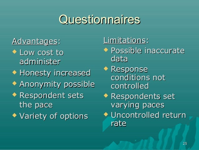 2525QuestionnairesQuestionnairesAdvantagesAdvantages:: Low cost toLow cost toadministeradminister Honesty increasedHones...