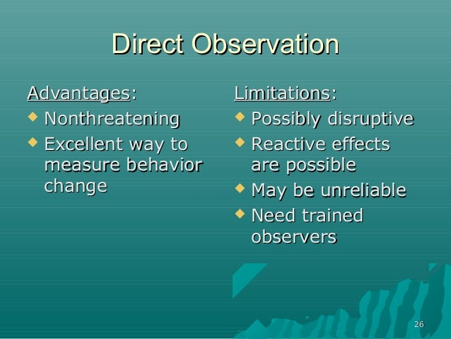 2626Direct ObservationDirect ObservationAdvantagesAdvantages:: NonthreateningNonthreatening Excellent way toExcellent wa...