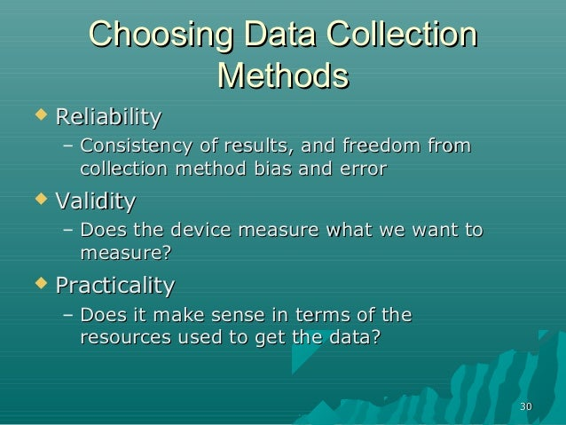 3030Choosing Data CollectionChoosing Data CollectionMethodsMethods ReliabilityReliability– Consistency of results, and fr...