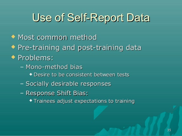 3535Use of Self-Report DataUse of Self-Report Data Most common methodMost common method Pre-training and post-training d...