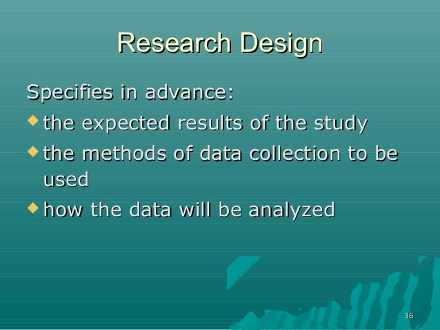 3636Research DesignResearch DesignSpecifies in advance:Specifies in advance: the expected results of the studythe expecte...