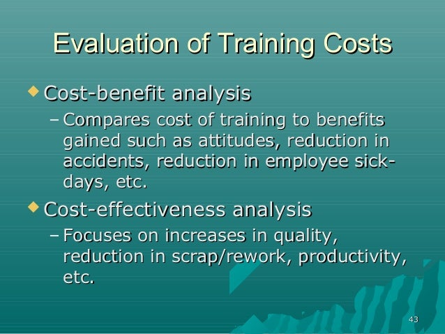4343Evaluation of Training CostsEvaluation of Training Costs Cost-benefit analysisCost-benefit analysis– Compares cost of...