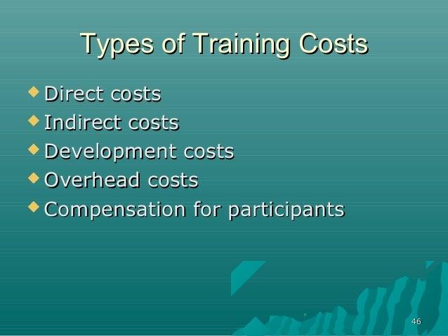 4646Types of Training CostsTypes of Training Costs Direct costsDirect costs Indirect costsIndirect costs Development co...