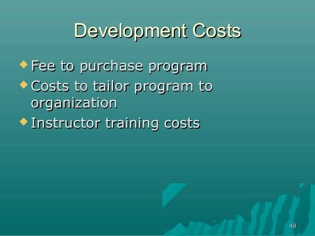 4949Development CostsDevelopment Costs Fee to purchase programFee to purchase program Costs to tailor program toCosts to...