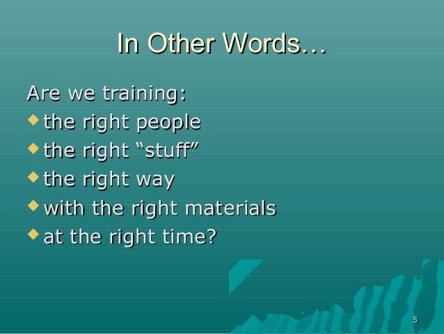 """55In Other Words…In Other Words…Are we training:Are we training: the right peoplethe right people the right """"stuff""""the r..."""