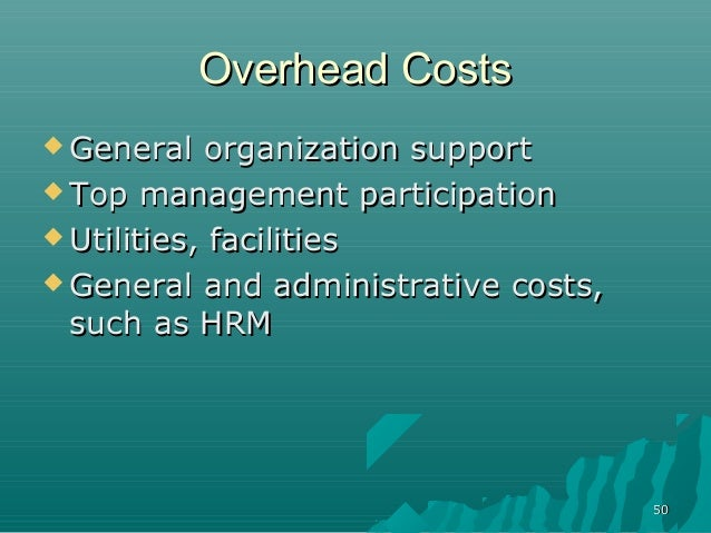 5050Overhead CostsOverhead Costs General organization supportGeneral organization support Top management participationTo...