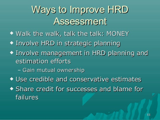 5555Ways to Improve HRDWays to Improve HRDAssessmentAssessment Walk the walk, talk the talk: MONEYWalk the walk, talk the...