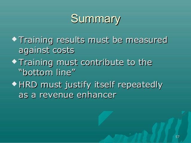 5757SummarySummary Training results must be measuredTraining results must be measuredagainst costsagainst costs Training...