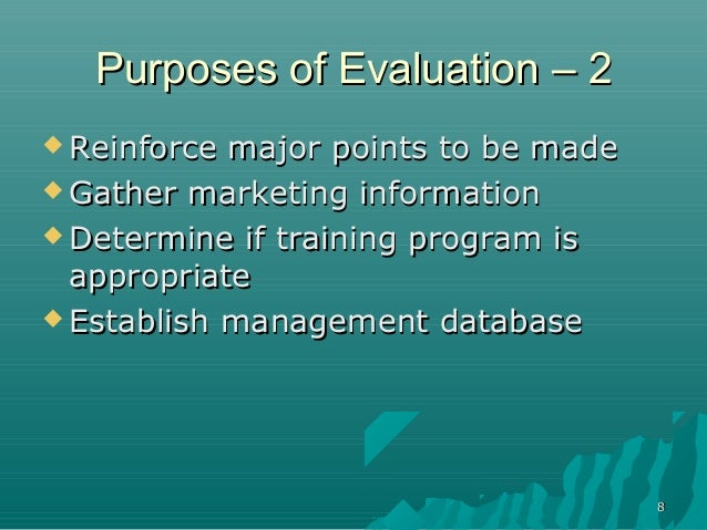 88Purposes of EvaluationPurposes of Evaluation –– 22 Reinforce major points to be madeReinforce major points to be made ...