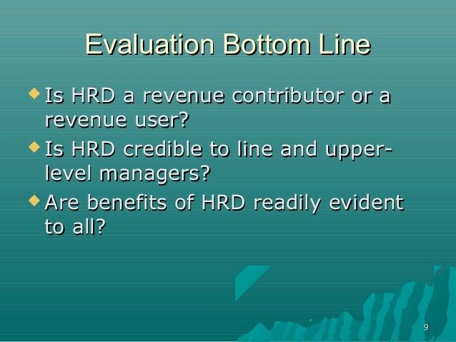 99Evaluation Bottom LineEvaluation Bottom Line Is HRD a revenue contributor or aIs HRD a revenue contributor or arevenue ...